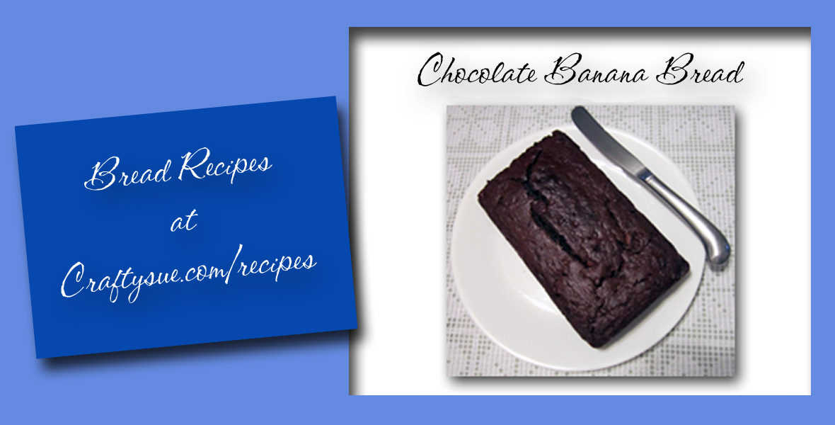 Crafty Sue's Chocolate Banana Bread Recipe