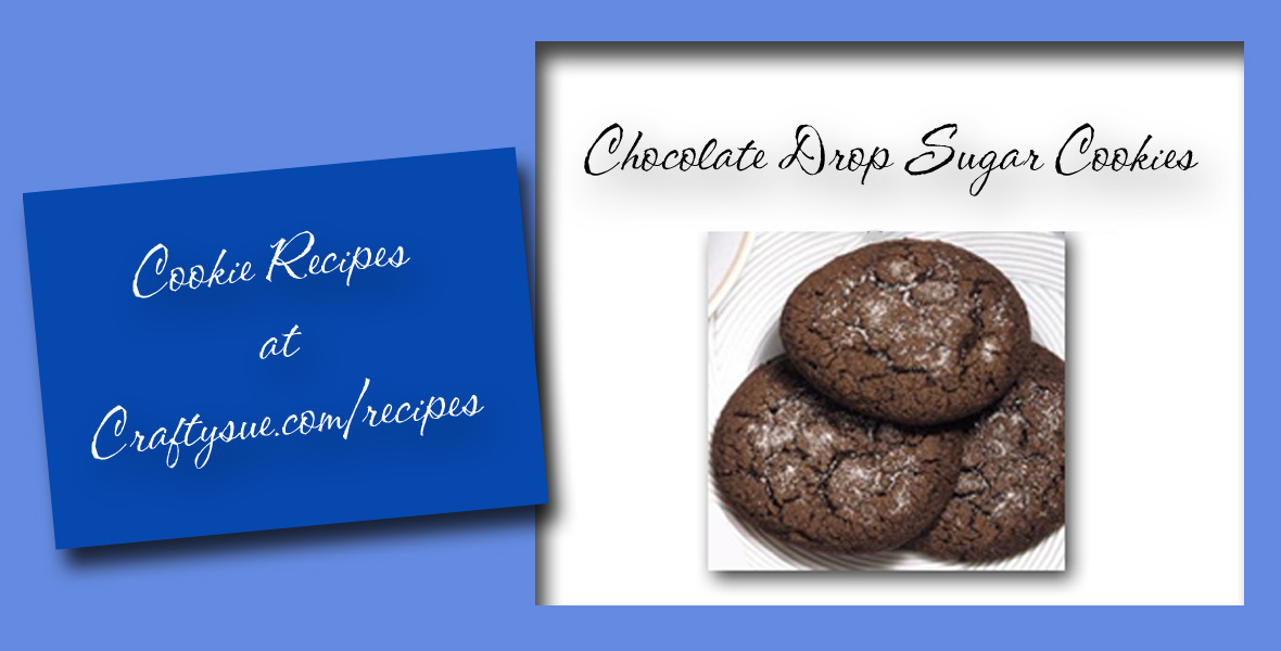 Crafty Sue's Chocolate Drop Sugar Cookies Recipe