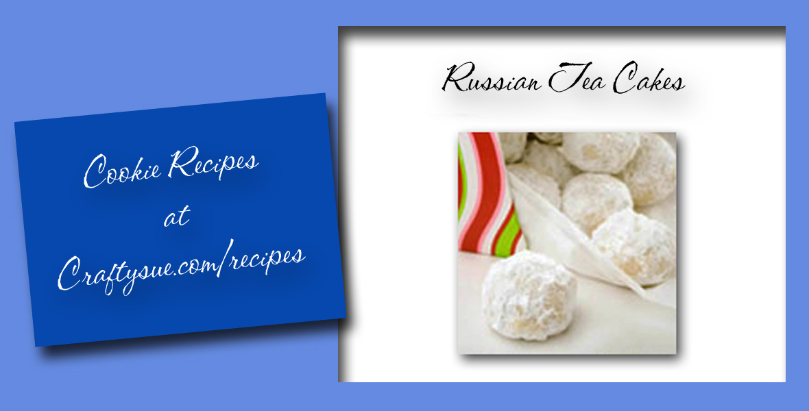 Crafty Sue's Russian Tea Cakes Recipe